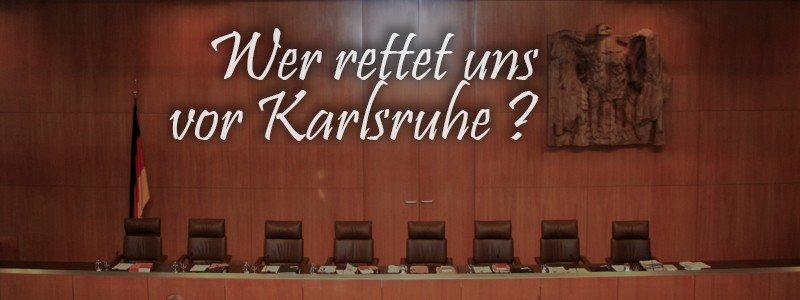 Wer rettet uns vor Karlsruhe?
